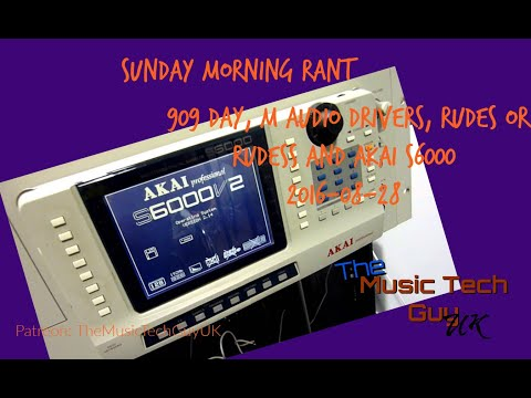 Sunday Morning Rant - 909 day, M Audio drivers, Rudes or Rudess and Akai S6000 - 2016 08 28