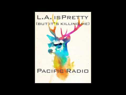 L.A. is Pretty (but it's killing me) - Pacific Radio