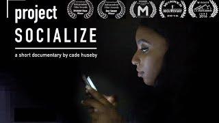 PROJECT SOCIALIZE Documentary 2016 (feat. Casey Neistat) Social Media, FOMO, Anxiety