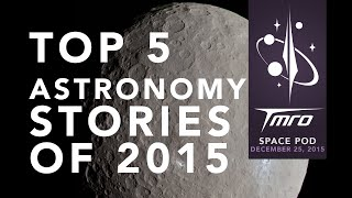 Top 5 Astronomy Stories of 2015 - SpacePod 12/25/15