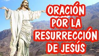 Oración Por La Resurrección De Jesús (Acción De Gracias)