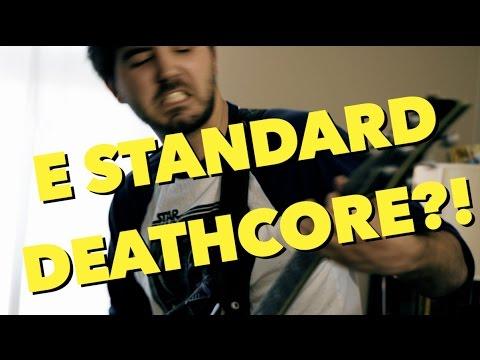DEATHCORE IN E STANDARD - IS IT HEAVY!?