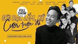 Liveshow NSƯT Hoài Linh - Đời Bạc Lắm, Kệ, Cười Trước Đã FULL   CHÍ TÀI, ĐÀM VĨNH HƯNG, TRƯỜNG GIANG