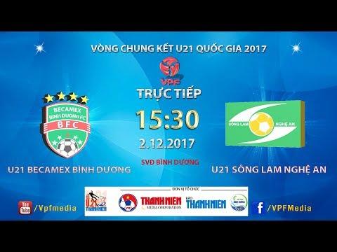 FULL   U21 Bình Dương vs U21 Sông Lam Nghệ An   VCK U21 Quốc Gia Báo Thanh Niên 2017