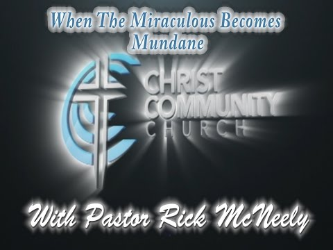 When the Miraculous Becomes Mundane - Christ Community Churc