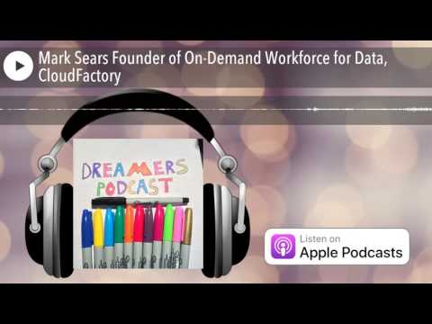 Mark Sears Founder of On-Demand Workforce for Data, CloudFactory