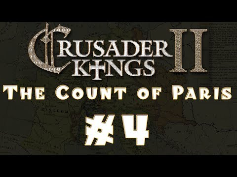 Let's Play: Crusader Kings II -- The Count of Paris -- Ep 4