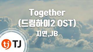 [TJ노래방] Together(드림하이2 OST) - 지연,JB(JIYEON) / TJ Karaoke