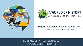 Balkans & Black Sea Cooperation Forum 2017 highlights | Serres, Greece