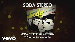 Soda Stereo - Trátame Suavemente (Remastered) (Audio)