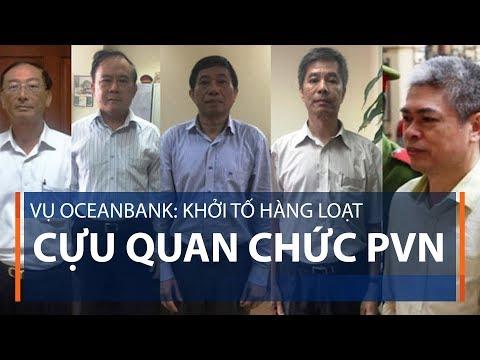 Vụ Oceanbank: Khởi tố hàng loạt cựu quan chức PVN | VTC1