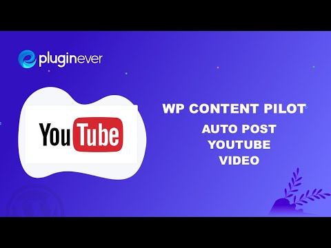 Automatic YouTube Video Posting to WordPress -  WP Content Pilot