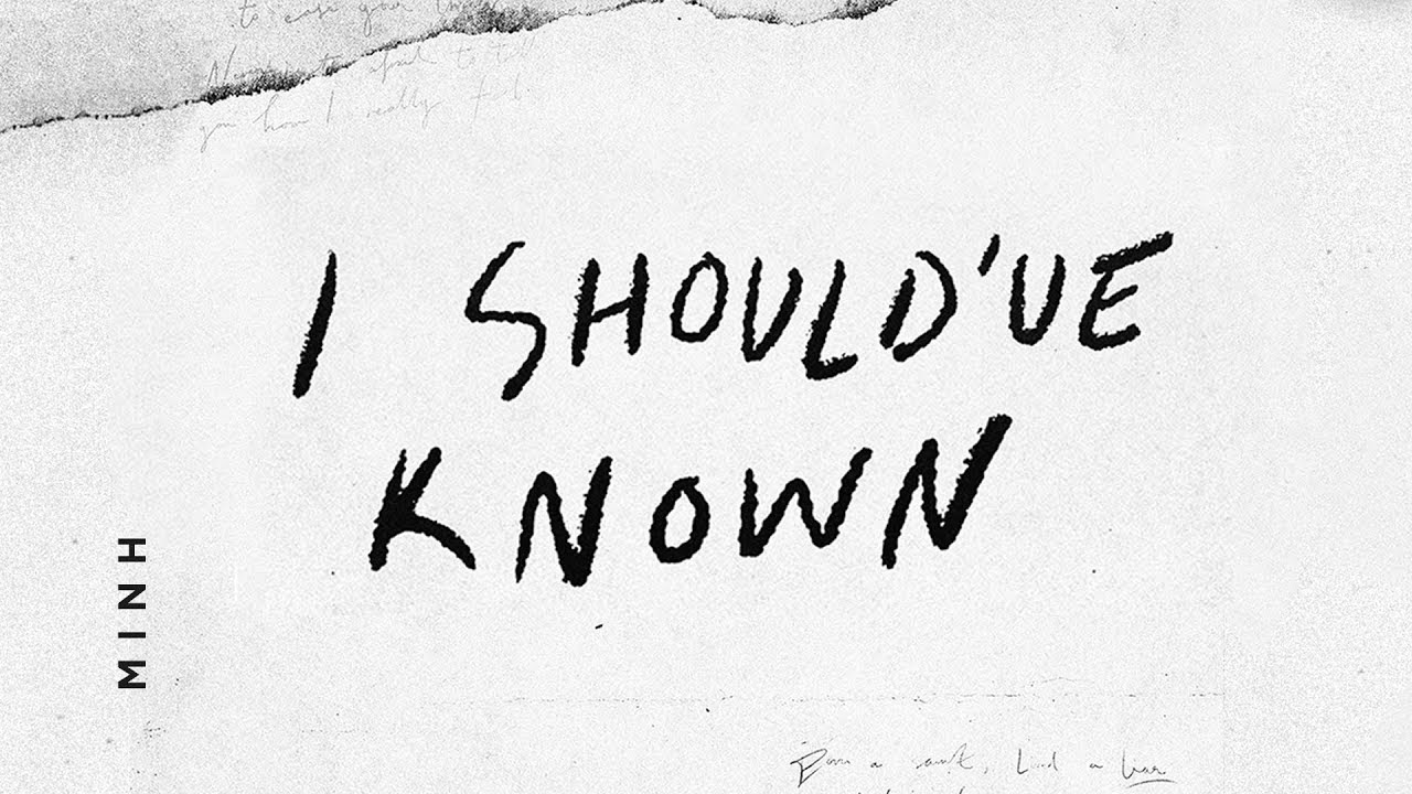 MINH - I Should've Known (Lyric Video)