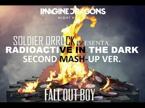 Fall Out Boy & Imagine Dragons - Radioactive In The Dark (MASH-UP 2nd VERSION) | SOLDIER ORROCK