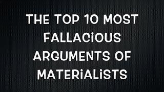 Top 10 Materialist Fallacies