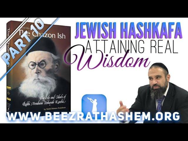 Jewish HaShkafa (10) Attaining Real Wisdom