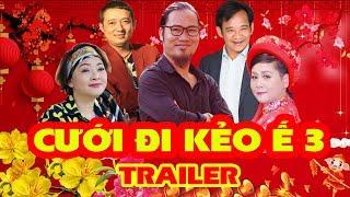 HÀI TẾT 2019 - CƯỚI ĐI KẺO Ế 3 | TRAILER OFFICIAL | Phim Hài Tết Mới Nhất 2019
