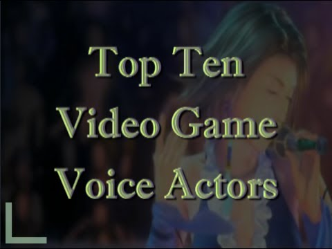 Top Ten Video Game Voice Actors (Patreon Reward)