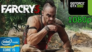 Far Cry 3 - i5 4460 - 8GB RAM - GTX 950 - 1080p