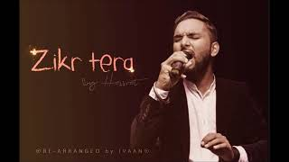 Zikr Tera(Cover) | Hassrat | Ivaan | Satinder Sartaj | Punjabi Song 2018