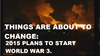 Things Are About To Change: 2015 Plans To Start World War Three.