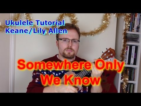 Somewhere Only We Know - Keane/Lily Allen (Ukulele Tutorial)