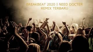BREAKBEAT 2020 I NEED DOCTER REMIX TERBARU