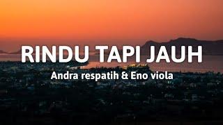 RINDU TAPI JAUH | Lirik | Andra respatih fead Eno viola | Original Music
