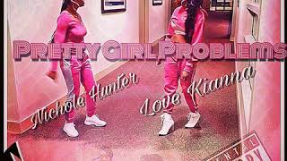 Love Kianna - Pretty Girl Problems