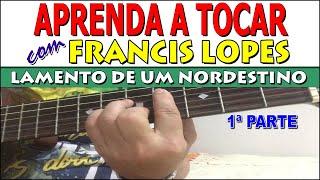 LAMENTO DE UM NORDESTINO 1a Parte - Francis Lopes (cifra simplificada)
