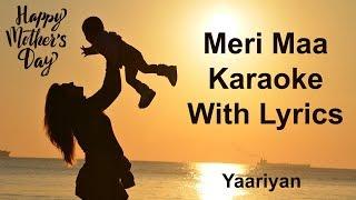 Meri Maa Karaoke With Lyrics | Yaariyan | KK | Mothers Day Karaoke