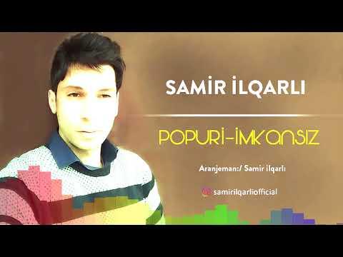 Samir İlqarlı-Popuri  (imkansiz)