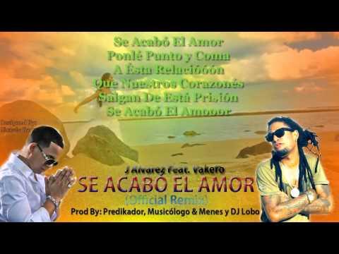 J Alvarez, Ft Vakero - Se Acabó El Amor (Remix) Lyrics Oficial HD