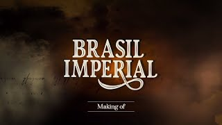 Série BRASIL IMPERIAL - Making Of
