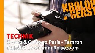 Krolop & Gerst go Paris - Tamron Objektiv 16-300mm Reisezoom 📷 TECHNIK 📷 Krolop&Gerst