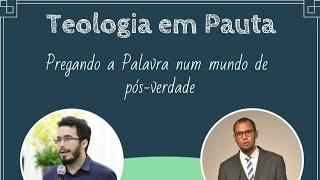 #012 - Pregando a Palavra num mundo de pós-verdade (Rev. Cyro Ferreira)