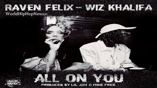 Raven Felix - All On You Ft Wiz Khalifa
