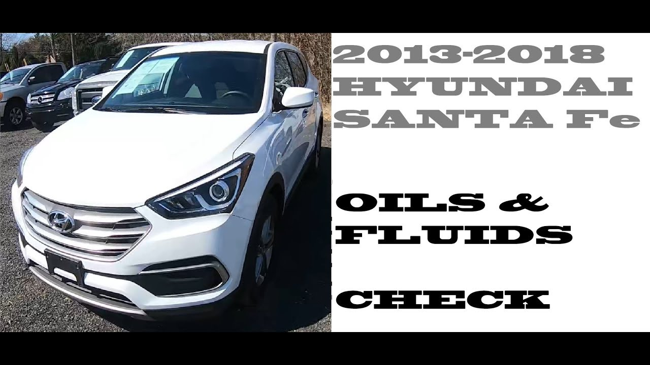 How To Check Oil And Fluilds In Hyundai Santa Fe 2013 2018