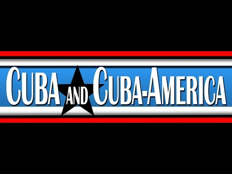 PART TWO: Cuba and Cuba-America