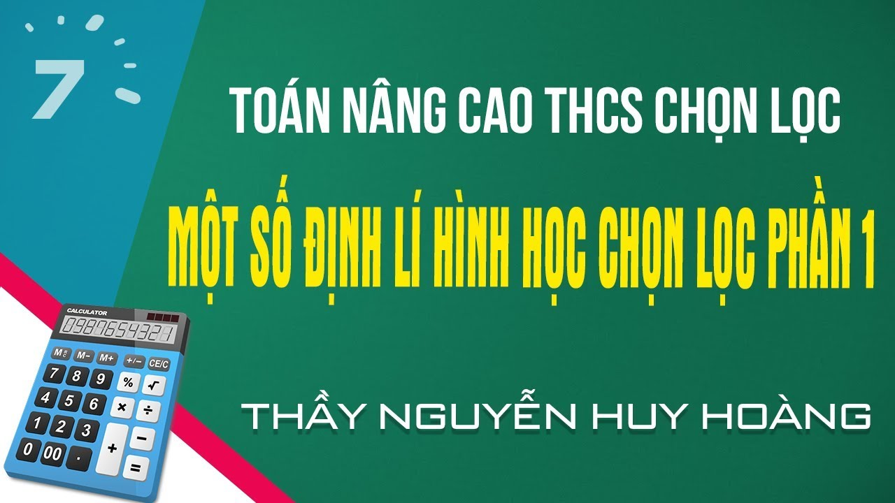 Toán nâng cao THCS chọn lọc : Một số định lí hình học chọn lọc phần 1   HỌC247