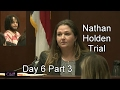 Nathan Holden Trial Day 6 Part 3 02/21/17