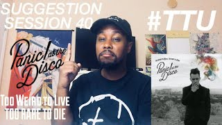 Baixar Suggestion Session 40: Panic! At the Disco - Too Weird To Live, Too Rare To Die ALBUM REACTION
