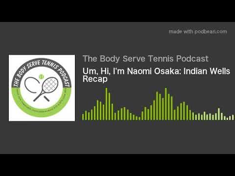 Um, Hi, I'm Naomi Osaka: Indian Wells Recap