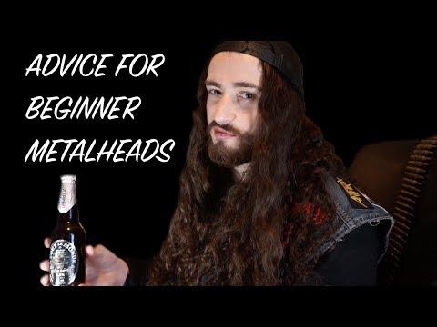 Advice for Beginner Metalheads!