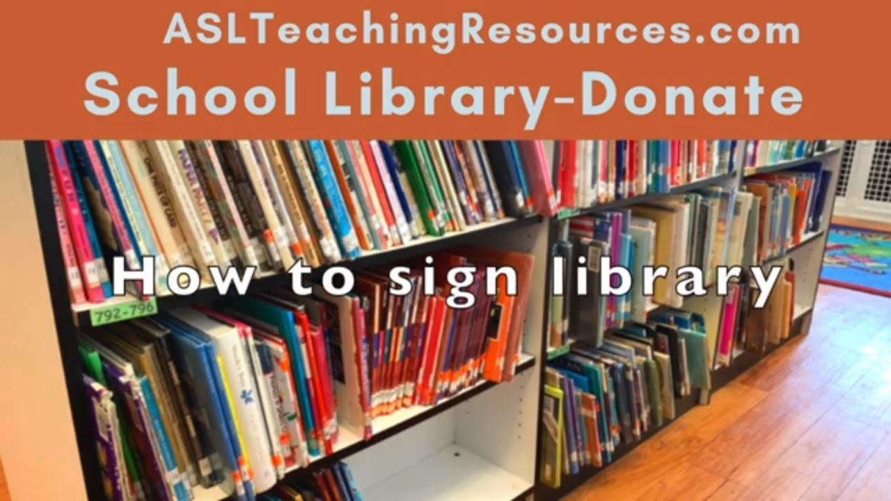 Learn How to Sign Library  Consider donating books  (Sign Language)