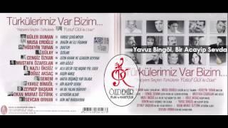 Yavuz Bingöl, Bir Acayip Sevda   Türkülerimiz Var Bizim