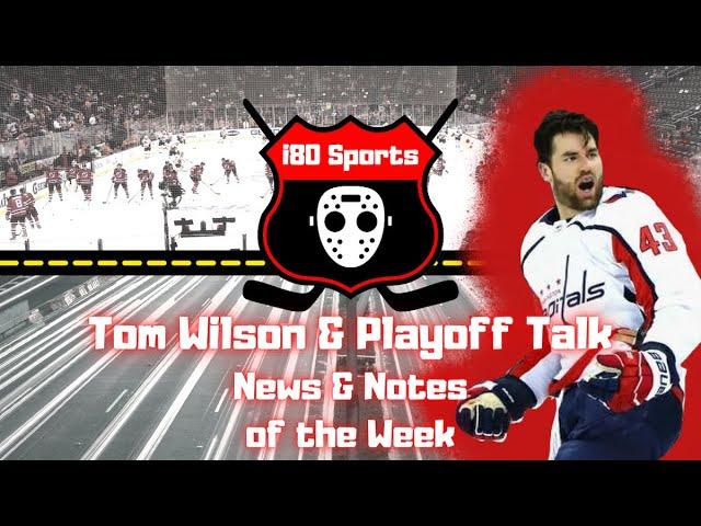NHL- Tom Wilson & Playoff Talk