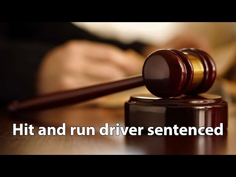 Hit and run driver sentenced