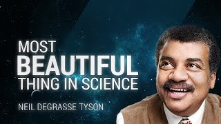 What is the most beautiful thing in science? - Neil deGrasse Tyson