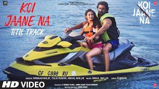 Koi Jaane Na (Title Track) Armaan Malik, Tulsi Kumar Mp3 Song Download